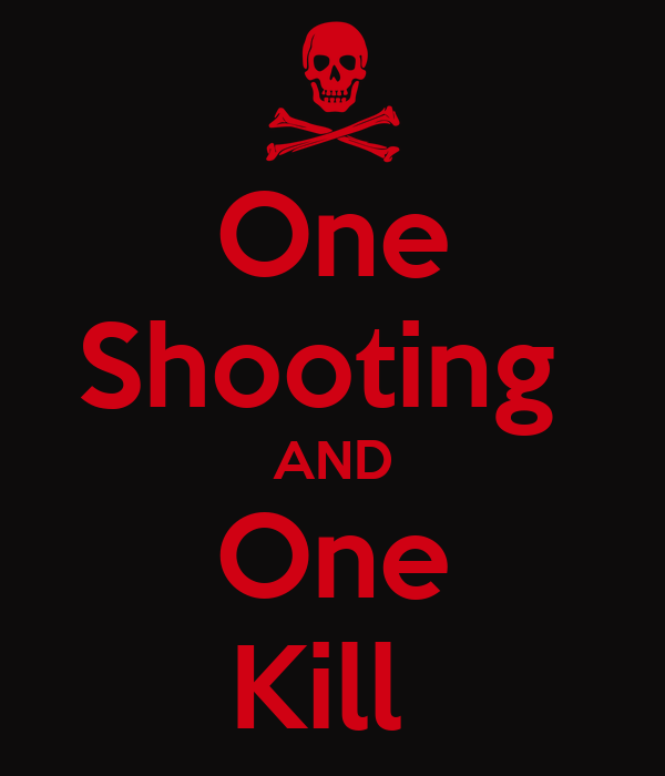 One Shooting  AND One Kill