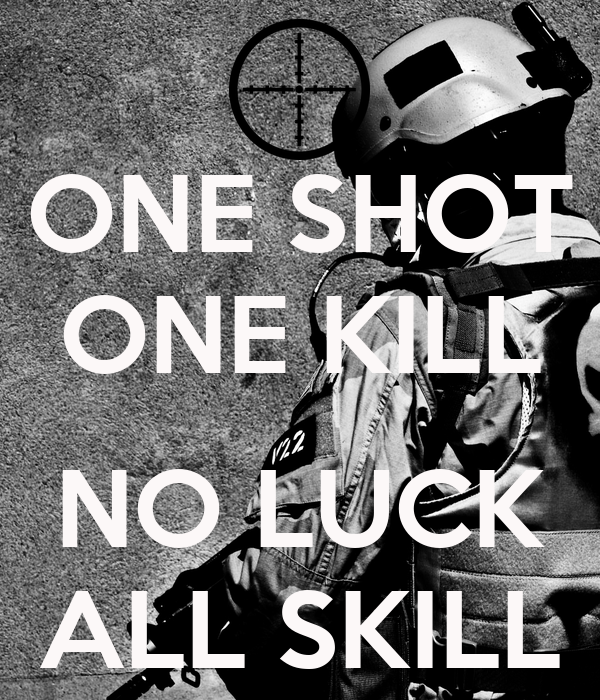 ONE SHOT ONE KILL  NO LUCK ALL SKILL