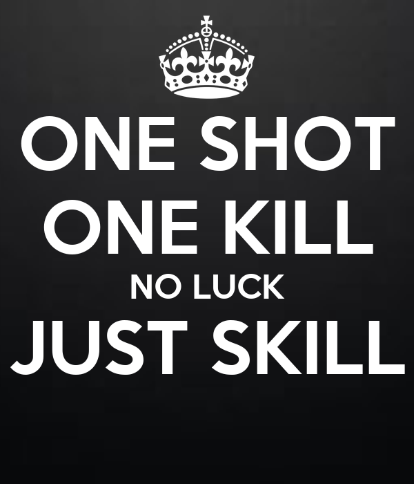 One shot one kill no luck just skill poster awp keep calm o matic