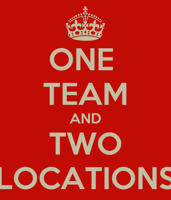 ONE  TEAM AND TWO LOCATIONS