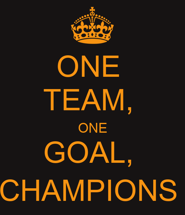 ONE  TEAM,  ONE GOAL,  CHAMPIONS