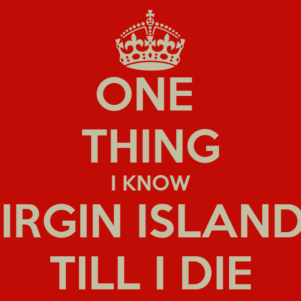 ONE  THING I KNOW VIRGIN ISLANDS TILL I DIE