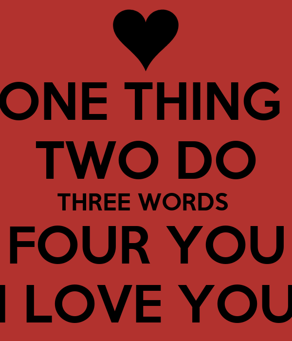 ONE THING TWO DO THREE WORDS FOUR YOU I LOVE YOU