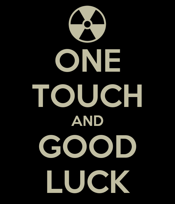 ONE TOUCH AND GOOD LUCK
