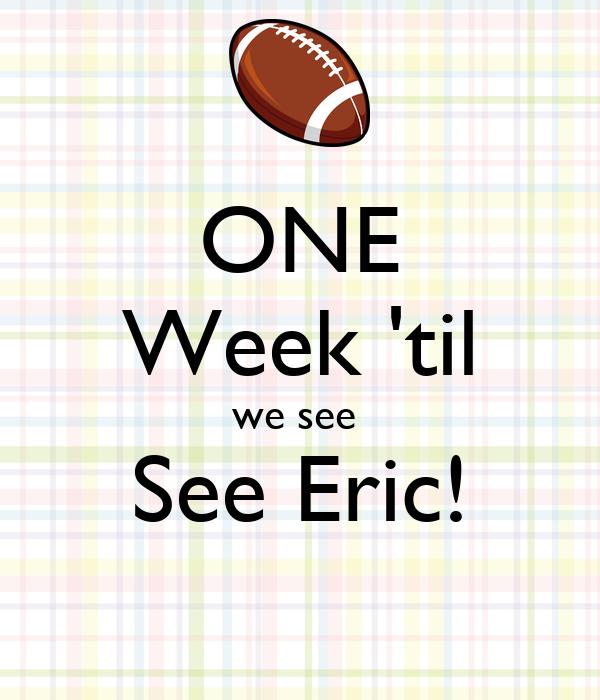 ONE Week 'til we see  See Eric!