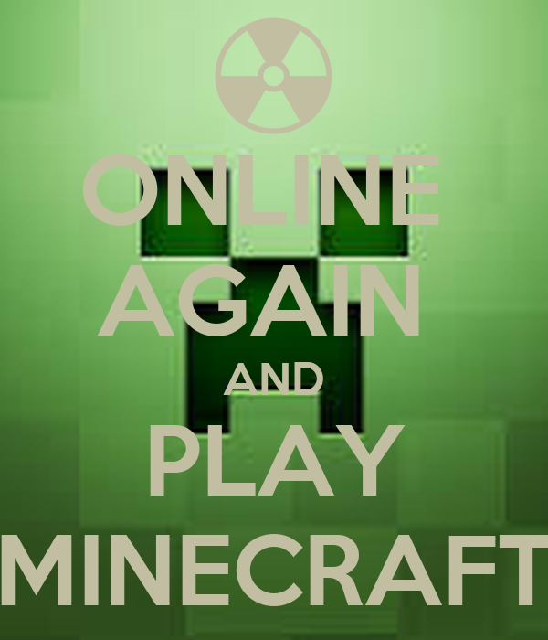 ONLINE  AGAIN  AND PLAY MINECRAFT