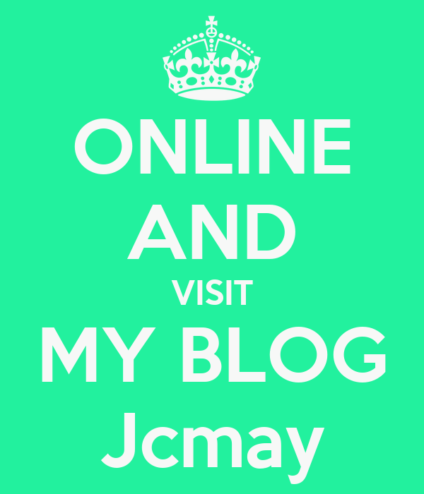 ONLINE AND VISIT MY BLOG Jcmay