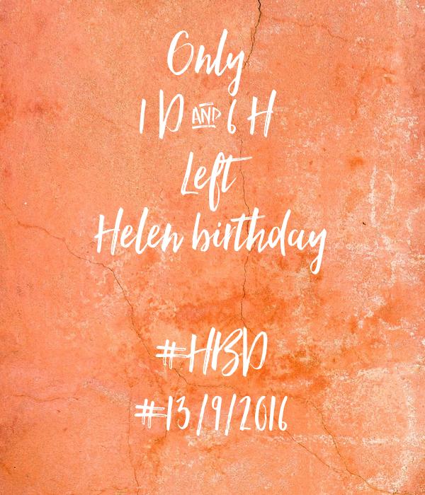 Only  1 D & 6 H  Left Helen birthday  #HBD #13/9/2016