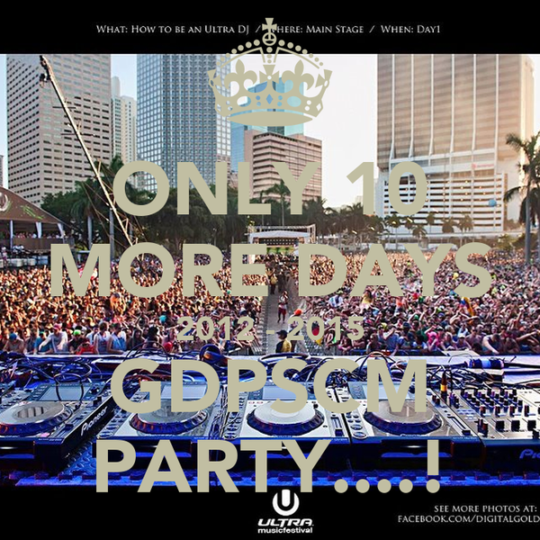 ONLY 10 MORE DAYS 2012 - 2015 GDPSCM PARTY....!