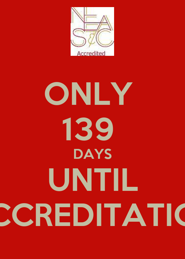 ONLY  139  DAYS UNTIL ACCREDITATION