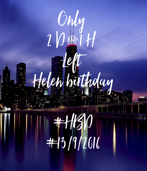 Only  2 D & 1 H  Left Helen birthday  #HBD #13/9/2016