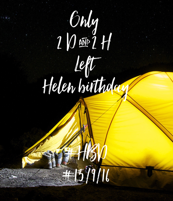 Only  2 D & 2 H  Left Helen birthday   #HBD #13/9/16