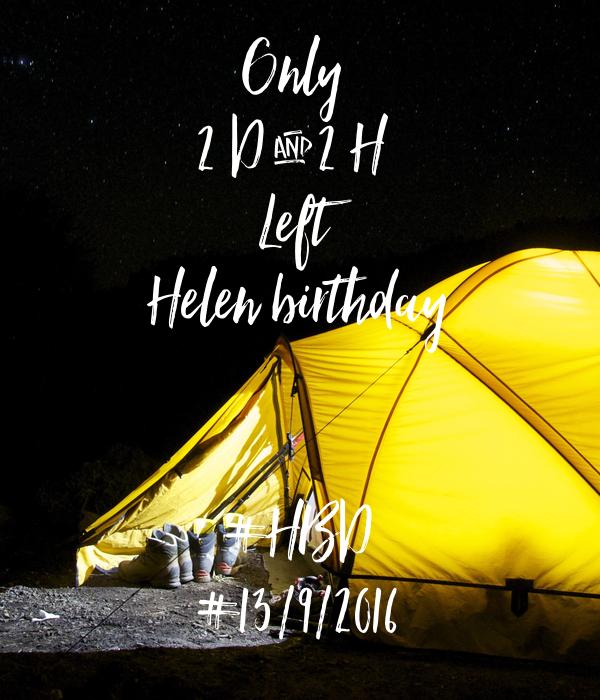 Only  2 D & 2 H  Left Helen birthday   #HBD #13/9/2016