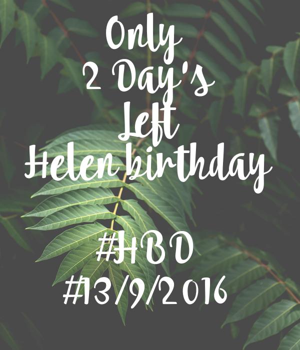 Only  2 Day's Left Helen birthday  #HBD #13/9/2016