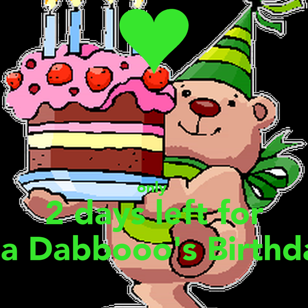 only  2 days left for Ma Dabbooo's Birthday