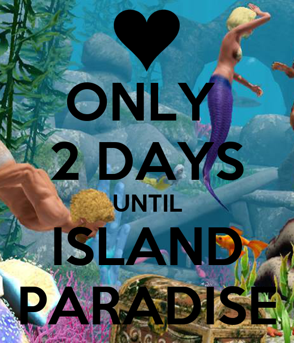 ONLY 2 DAYS UNTIL ISLAND PARADISE - 549.9KB