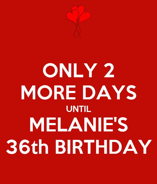 ONLY 2 MORE DAYS UNTIL MELANIE'S 36th BIRTHDAY