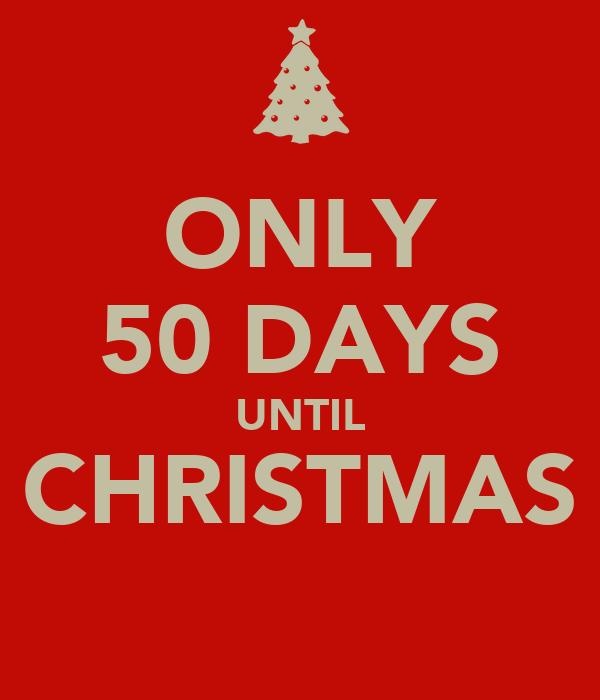 ONLY 50 DAYS UNTIL CHRISTMAS