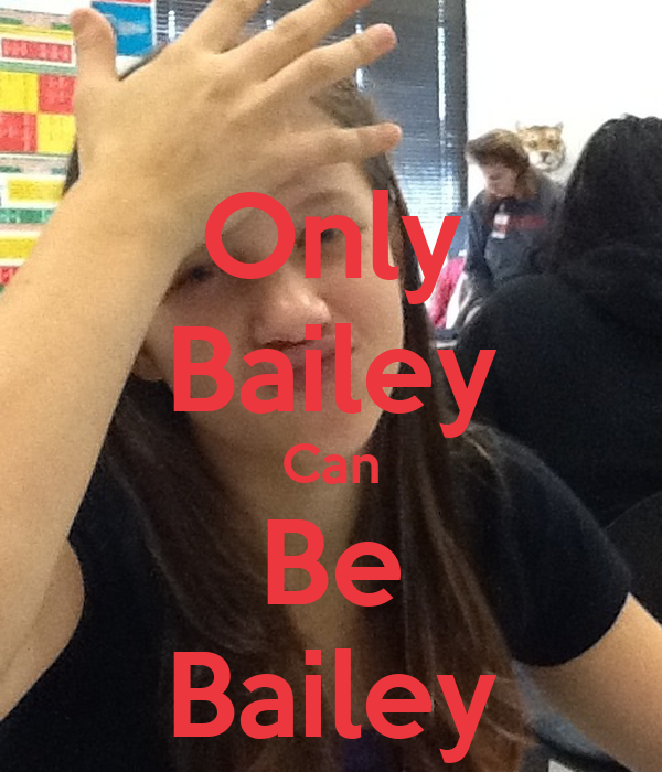 Only Bailey Can Be Bailey