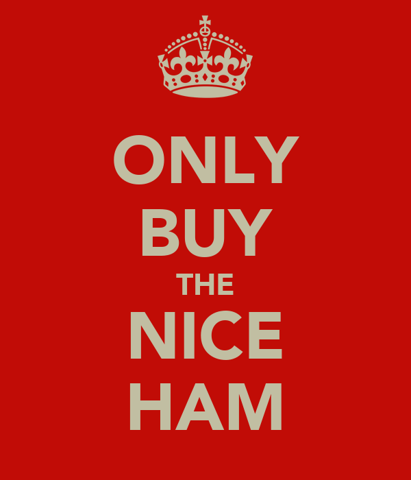 ONLY BUY THE NICE HAM