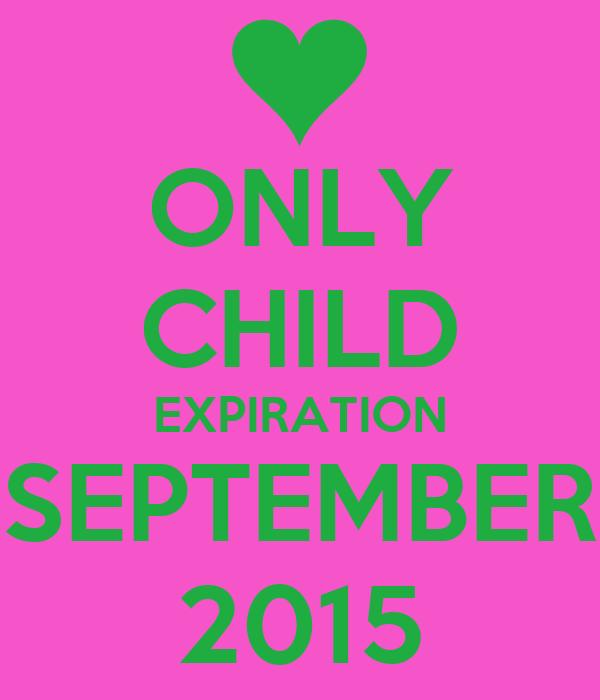 ONLY CHILD EXPIRATION SEPTEMBER 2015