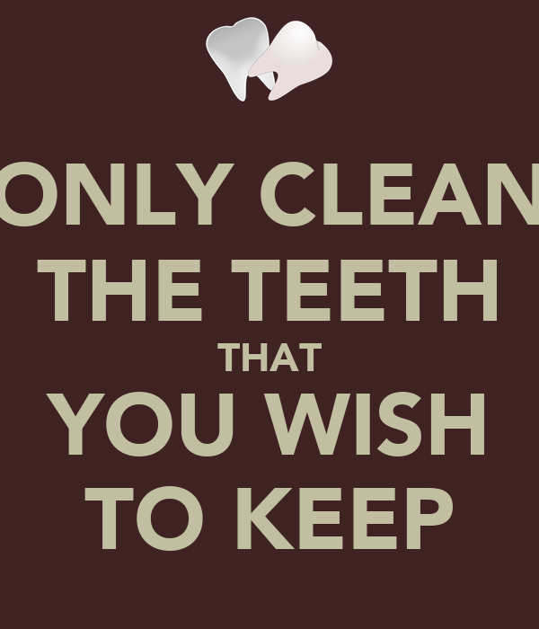 ONLY CLEAN THE TEETH THAT YOU WISH TO KEEP