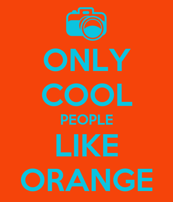 ONLY COOL PEOPLE LIKE ORANGE