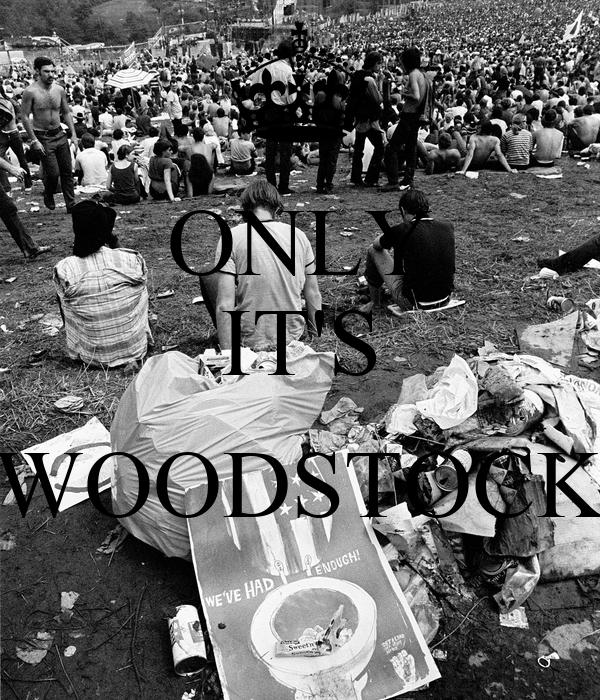 ONLY IT'S  WOODSTOCK