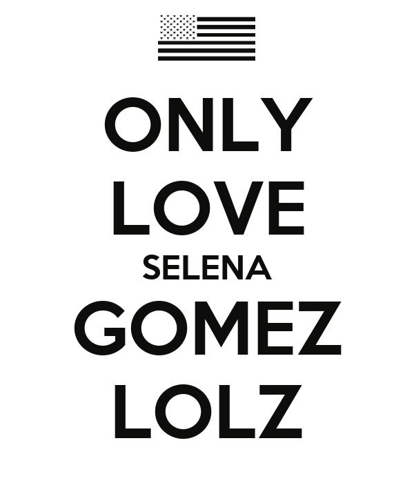 ONLY LOVE SELENA GOMEZ LOLZ