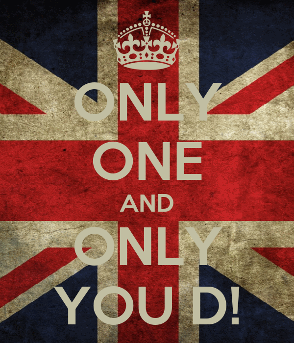 ONLY ONE AND ONLY YOU D!