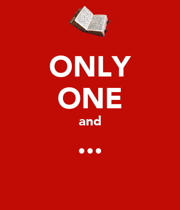 ONLY ONE and ...