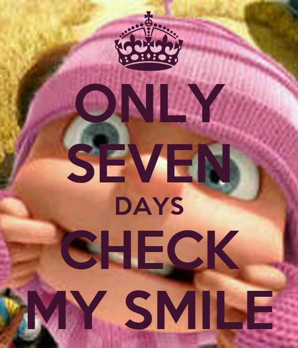 ONLY SEVEN DAYS CHECK MY SMILE