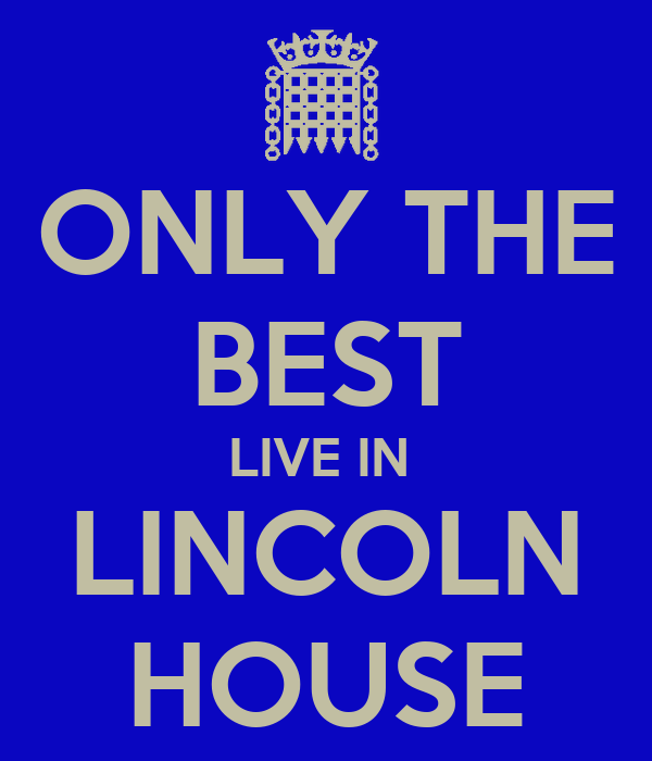 ONLY THE BEST LIVE IN  LINCOLN HOUSE