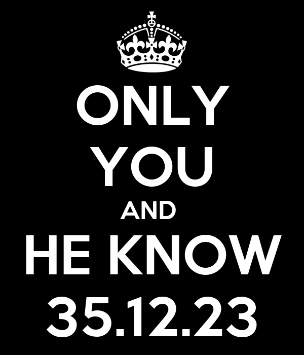 ONLY YOU AND  HE KNOW 35.12.23
