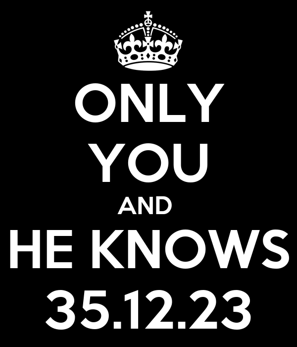 ONLY YOU AND  HE KNOWS 35.12.23