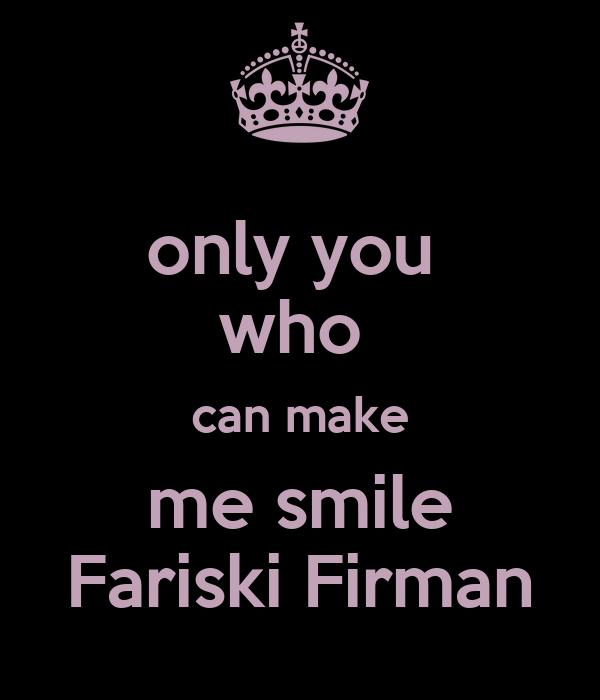 only you  who  can make me smile Fariski Firman