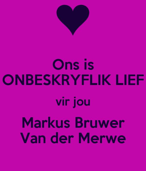 Ons is ONBESKRYFLIK LIEF vir jou Markus Bruwer Van der Merwe