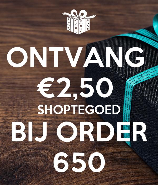 ONTVANG  €2,50  SHOPTEGOED BIJ ORDER 650