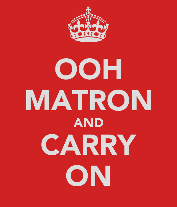 OOH MATRON AND CARRY ON