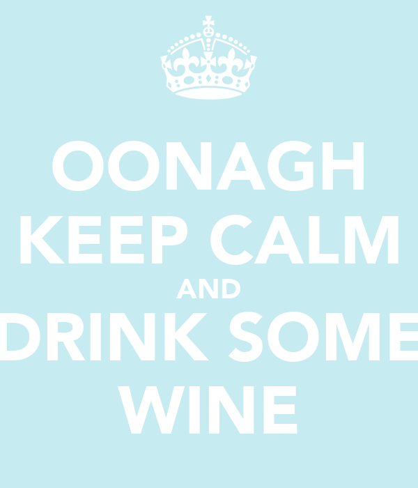 OONAGH KEEP CALM AND DRINK SOME WINE
