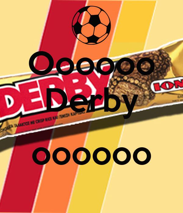 Oooooo Derby  oooooo