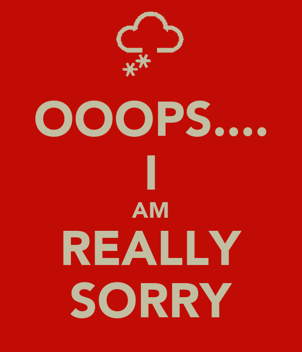 OOOPS.... I AM REALLY SORRY