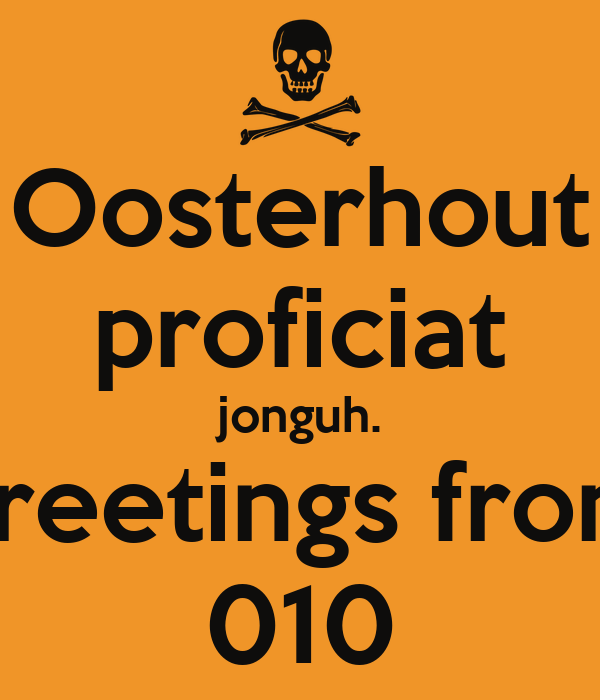 Oosterhout proficiat jonguh. greetings from 010
