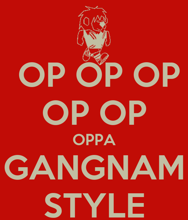 OP OP OP OP OP OPPA GANGNAM STYLE