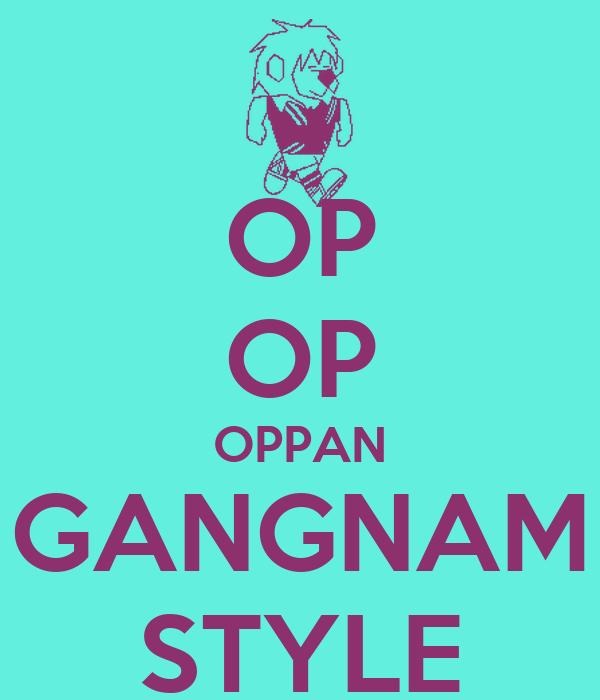 OP OP OPPAN GANGNAM STYLE