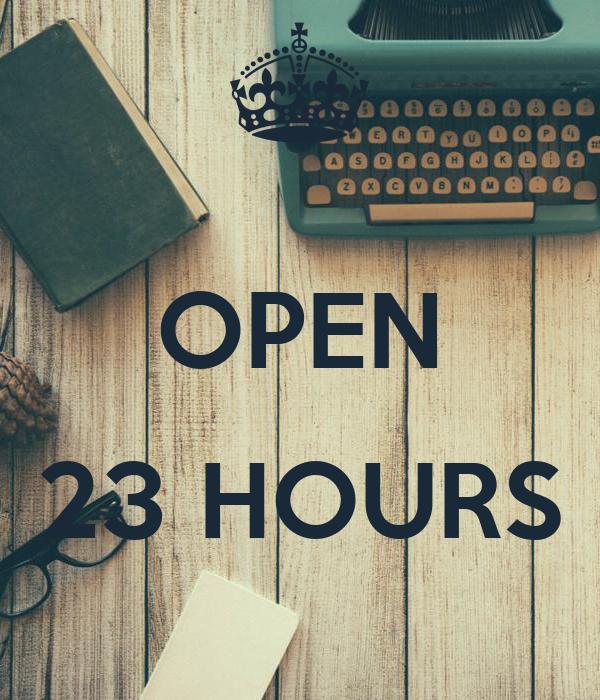 OPEN  23 HOURS