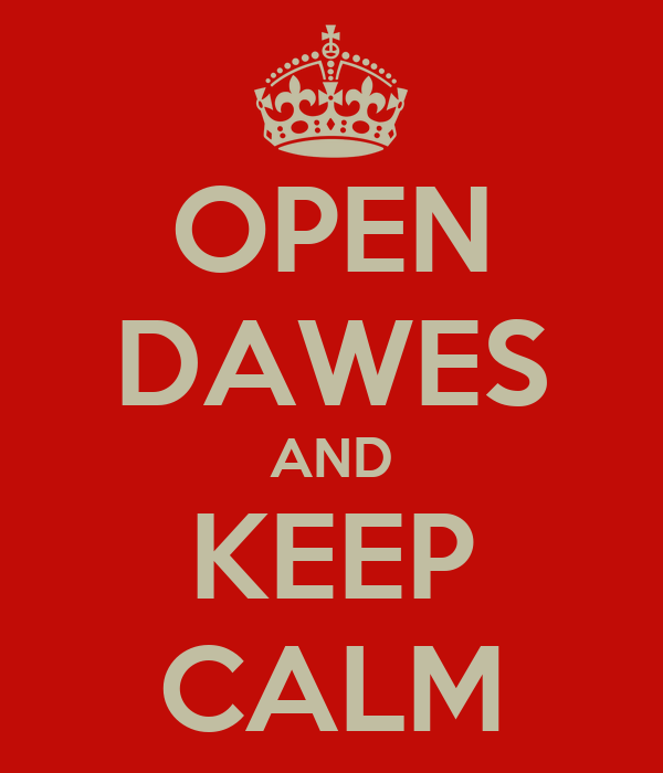 OPEN DAWES AND KEEP CALM