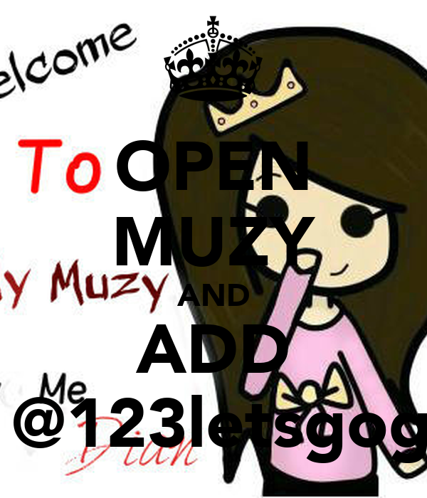 OPEN MUZY AND ADD Me @123letsgoguys