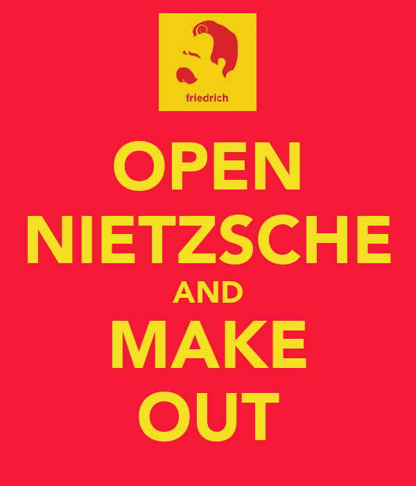 OPEN NIETZSCHE AND MAKE OUT