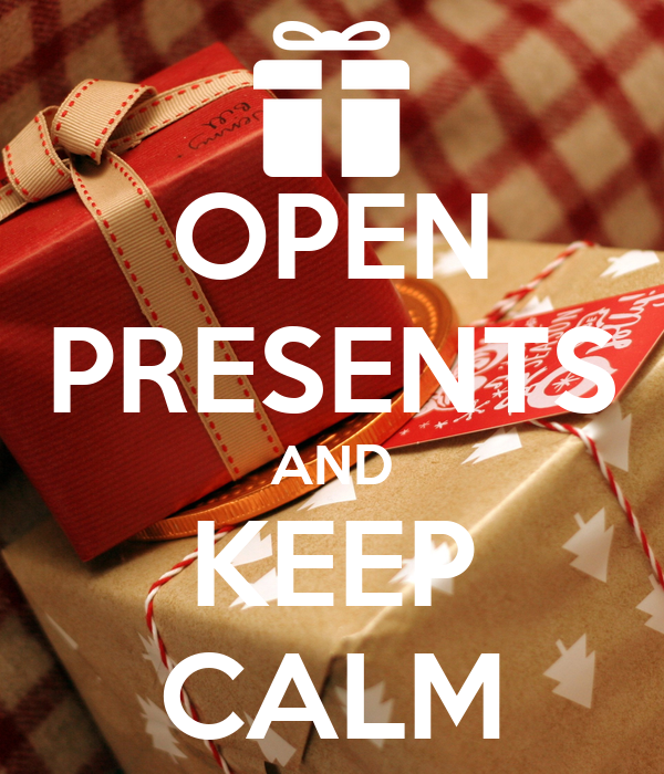 OPEN PRESENTS AND KEEP CALM